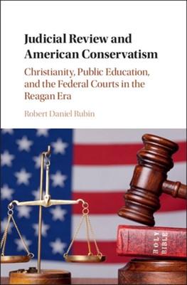 Judicial Review and American Conservatism Robert Daniel Rubin 9781107060555