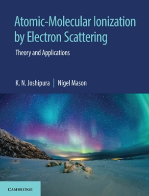Atomic-Molecular Ionization by Electron Scattering Nigel (The Open University Mason, K. N. Joshipura 9781108498906