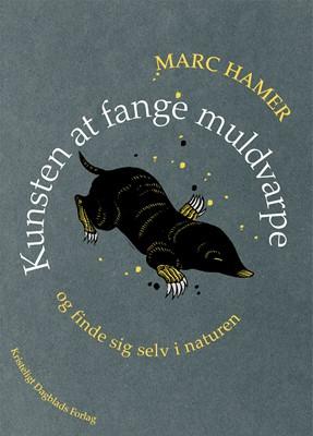 Kunsten at fange muldvarpe Marc Hamer 9788774672432