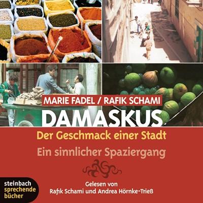 Damaskus - Der Geschmack einer Stadt. Ein sinnlicher Spaziergang Marie Fadel, Rafik Schami 9783869748306