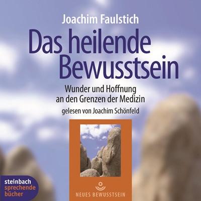 Das heilende Bewußtsein - Wunder und Hoffnung an den Grenzen der Medizin Joachim Faulstich 9783862668717