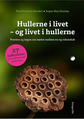 Hullerne i livet - og livet i hullerne Jesper Bay-Hansen, Poul Joachim Stender 9788799853250