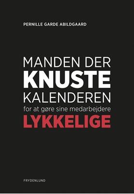 Manden der knuste kalenderen for at gøre sine medarbejdere lykkelige Pernille Garde Abildgaard 9788772161532