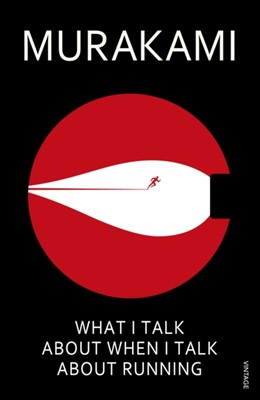 What I Talk About When I Talk About Running Haruki Murakami 9780099526155