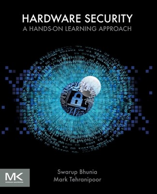 Hardware Security Swarup (Department of Electrical and Computer Engineering Bhunia, Mark Tehranipoor 9780128124772