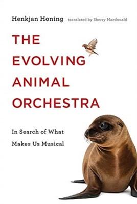 The Evolving Animal Orchestra Henkjan (Professor of Music Cognition Honing 9780262039321