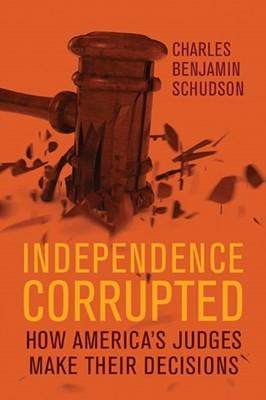 Independence Corrupted Charles Benjamin Schudson 9780299320300