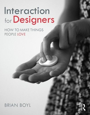 Interaction for Designers Brian Boyl 9780415787253