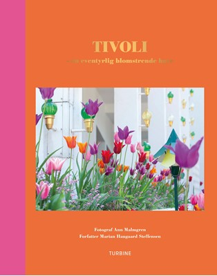 Tivoli – en eventyrlig blomstrende have Marian Haugaard Steffensen, Ann Malmgren 9788740652451