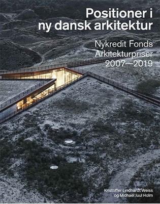 Positioner i ny dansk arkitektur Kristoffer Lindhardt Weiss, Michael Juul Holm 9788793604612