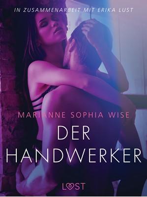Der Handwerker: Erika Lust-Erotik Marianne Sophia Wise 9788726112924