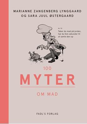 100 myter om mad Marianne Zangenberg Lynggaard, Sara Juul Østergaard 9788793810136