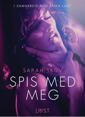 Spis med meg - en erotisk novelle Sarah Skov 9788726146370
