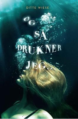 Og så drukner jeg ... Ditte Wiese 9788711903339
