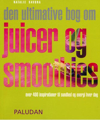 Den ultimative bog om juicer og smoothies Natalie Savona 9788772308951