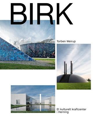 Birk – Et kulturelt kraftcenter i Herning Torben Weirup 9788793604582