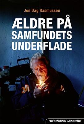 Ældre på samfundets underflade Jon Dag Rasmussen 9788772161013