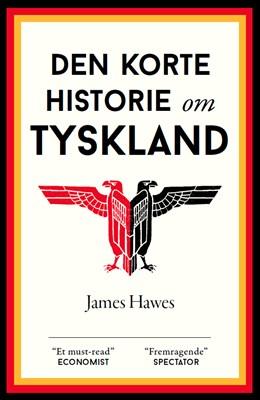 Den korte historie om Tyskland James Hawes 9788793752108