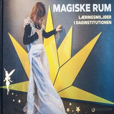 Magiske Rum – Læringsmiljøer i Daginstitutionen Louise Friis, Jeanette Clemmensen 9788797122204
