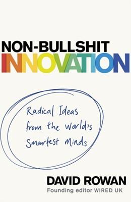 Non-Bullshit Innovation David Rowan 9781787631199