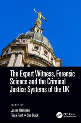 The Expert Witness, Forensic Science, and the Criminal Justice Systems of the UK  9781498705691