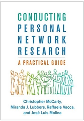 Conducting Personal Network Research Miranda Jessica (Department of Social and Cultural Anthropology Lubbers, Jose Luis (PhD Molina, Christopher (PhD McCarty, Raffaele (Raffaele Vacca Vecca 9781462538386