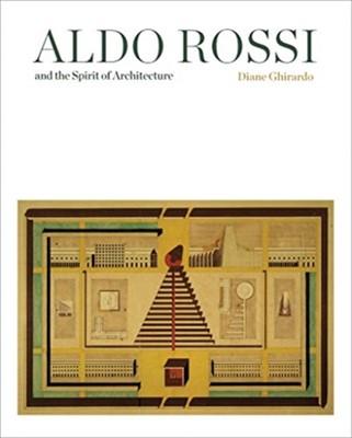 Aldo Rossi and the Spirit of Architecture Diane Ghirardo 9780300234930