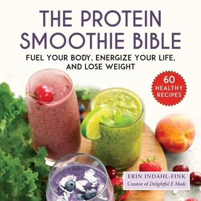 The Protein Smoothie Bible Erin Indahl-Fink 9781510742161
