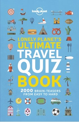 Lonely Planet's Ultimate Travel Quiz Book Lonely Planet 9781788681230