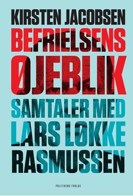 Befrielsens øjeblik - Samtaler med Lars Løkke Rasmussen Kirsten Jacobsen 9788740057492