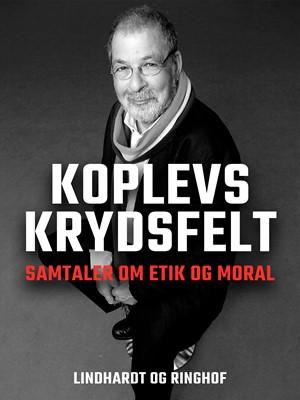 Koplevs krydsfelt. Samtaler om etik og moral Kjeld Koplev 9788726148541
