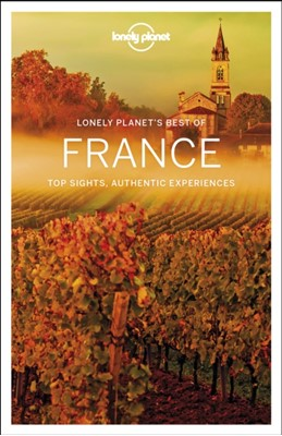 Lonely Planet Best of France Kerry Christiani, Nicola Williams, Gregor Clark, Catherine Le Nevez, Oliver Berry, Lonely Planet, Daniel Robinson, Christopher Pitts, Regis St. Louis, Damian Harper 9781786573933