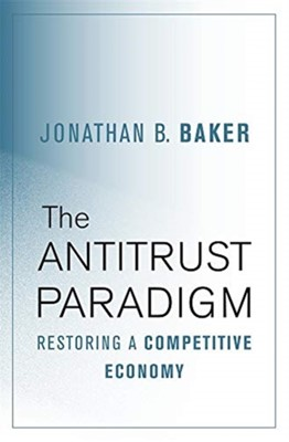The Antitrust Paradigm Jonathan B. Baker 9780674975781