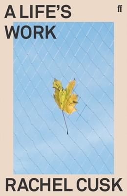 A Life's Work Rachel Cusk 9780571350933