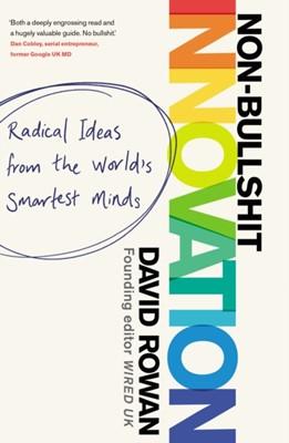 Non-Bullshit Innovation David Rowan 9781787631182