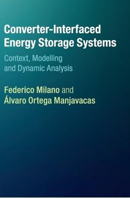 Converter-Interfaced Energy Storage Systems Federico (University College Dublin) Milano, Alvaro (University College Dublin) Ortega Manjavacas 9781108421065