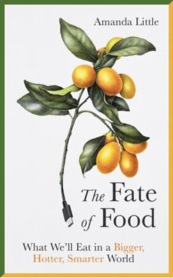 The Fate of Food Amanda Little 9781786076458