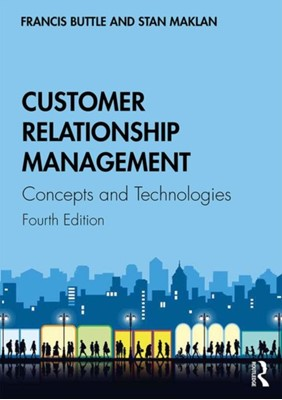 Customer Relationship Management Stan (Cranfield University Maklan, Francis (Francis Buttle Associates Buttle 9781138498259
