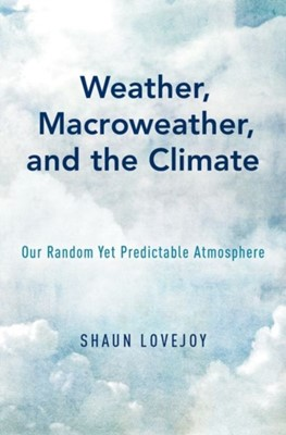 Weather, Macroweather, and the Climate Shaun (Professor of Physics Lovejoy 9780190864217