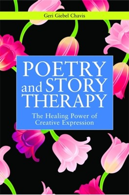Poetry and Story Therapy Geri Giebel Chavis 9781849058322