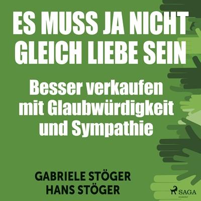 Es muss ja nicht gleich Liebe sein - Besser verkaufen mit Glaubwürdigkeit und Sympathie Gabriele Stöger, Hans Stöger 9788726159844