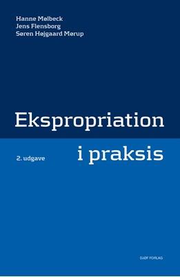 Ekspropriation i praksis Jens Flensborg, Søren Højgaard Mørup, Hanne Mølbeck 9788757436105