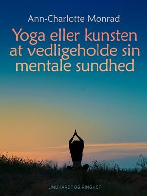 Yoga eller kunsten at vedligeholde sin mentale sundhed Ann-Charlotte Monrad 9788726112221