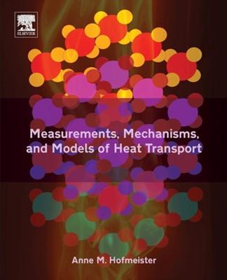 Measurements, Mechanisms, and Models of Heat Transport Anne M. (Research Professor Hofmeister 9780128099810