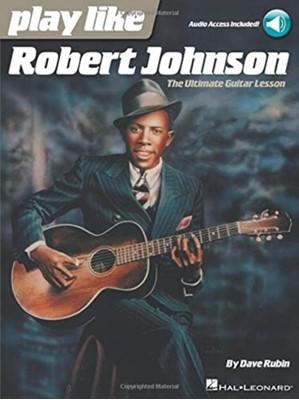 PLAY LIKE ROBERT JOHNSON THE ULTIMATE GUITAR LESSON GTR BK/AUDIO Dave Rubin 9781495076664