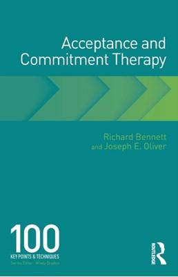 Acceptance and Commitment Therapy Joe Oliver, Richard Bennett, Joseph E. Oliver 9781138483026