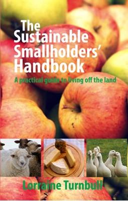 The Sustainable Smallholders' Handbook Lorraine Turnbull 9781903872338