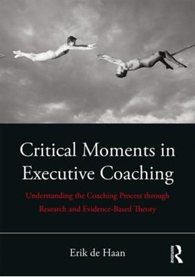 Critical Moments in Executive Coaching Erik De Haan 9780815396918