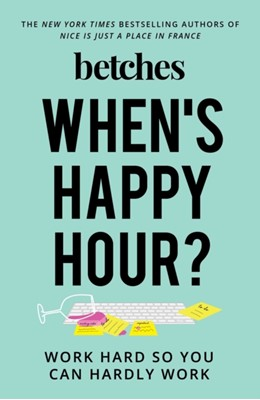 When's Happy Hour? Betches 9781501198991