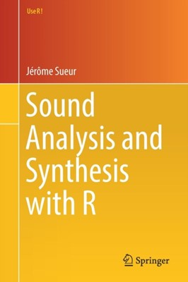 Sound Analysis and Synthesis with R Jerome Sueur 9783319776453